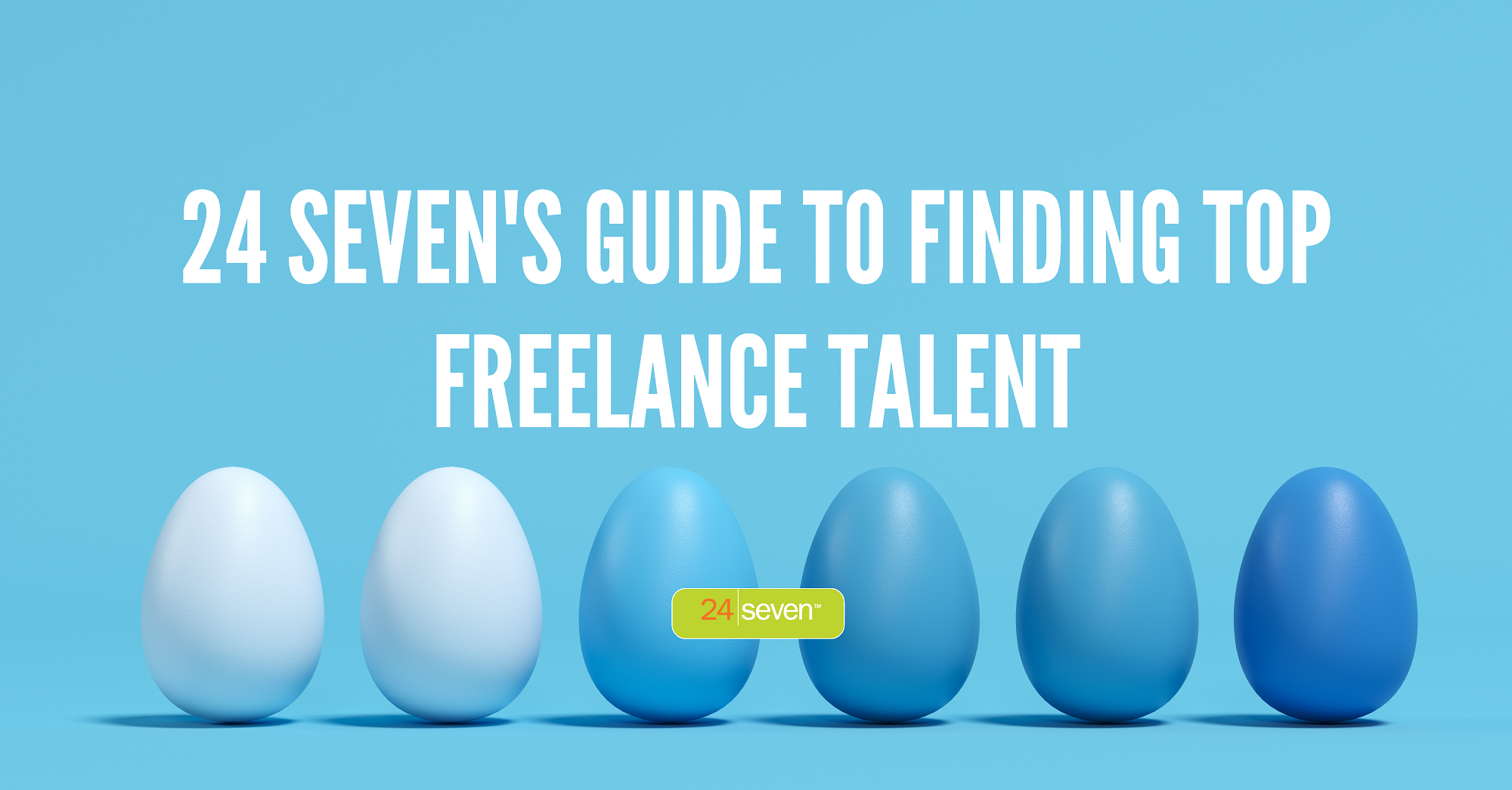 24 Sevens Guide To Finding Top Freelance Talent