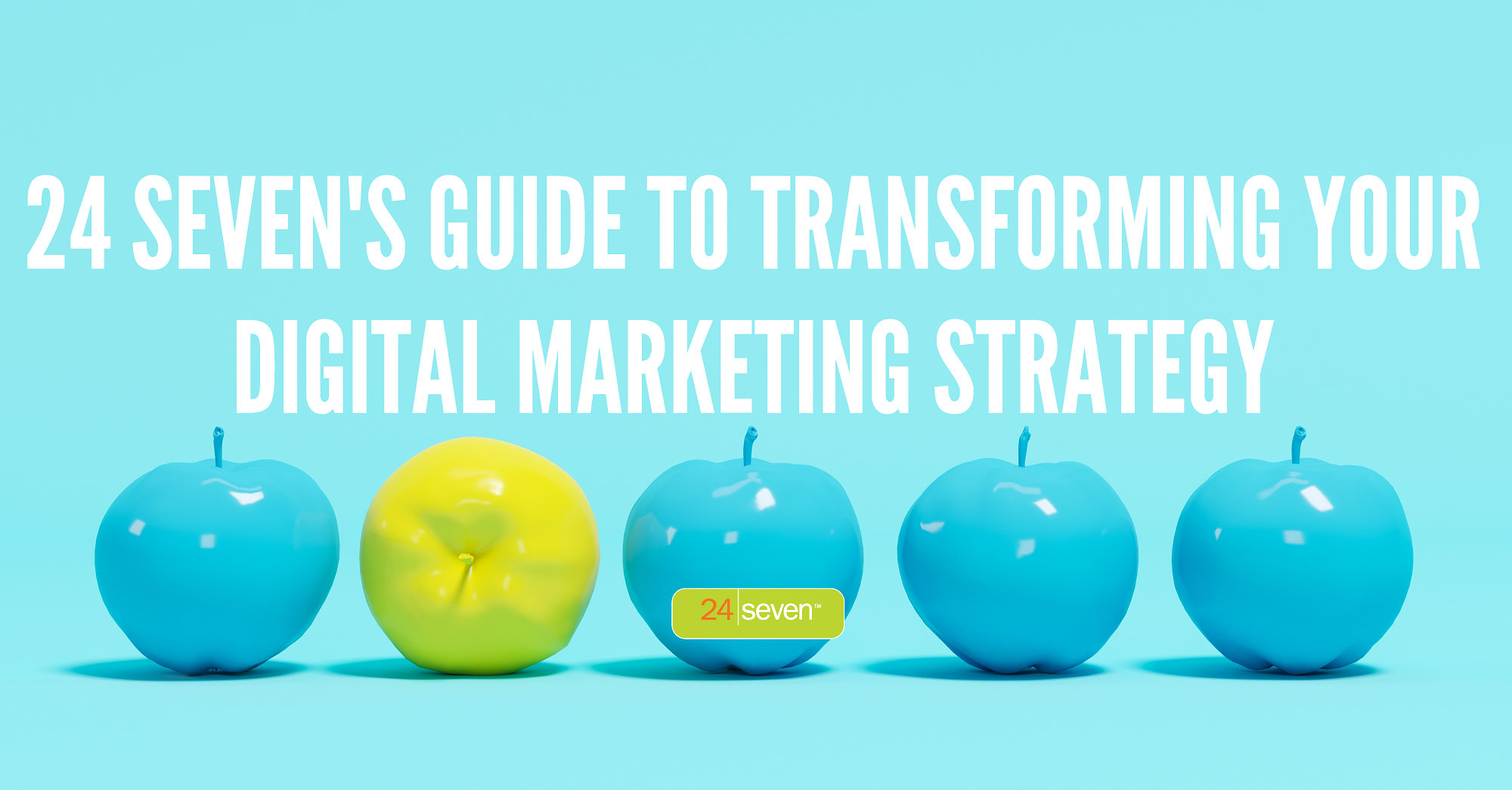 24 Sevens Guide To Transforming Digital Marketing Strategy