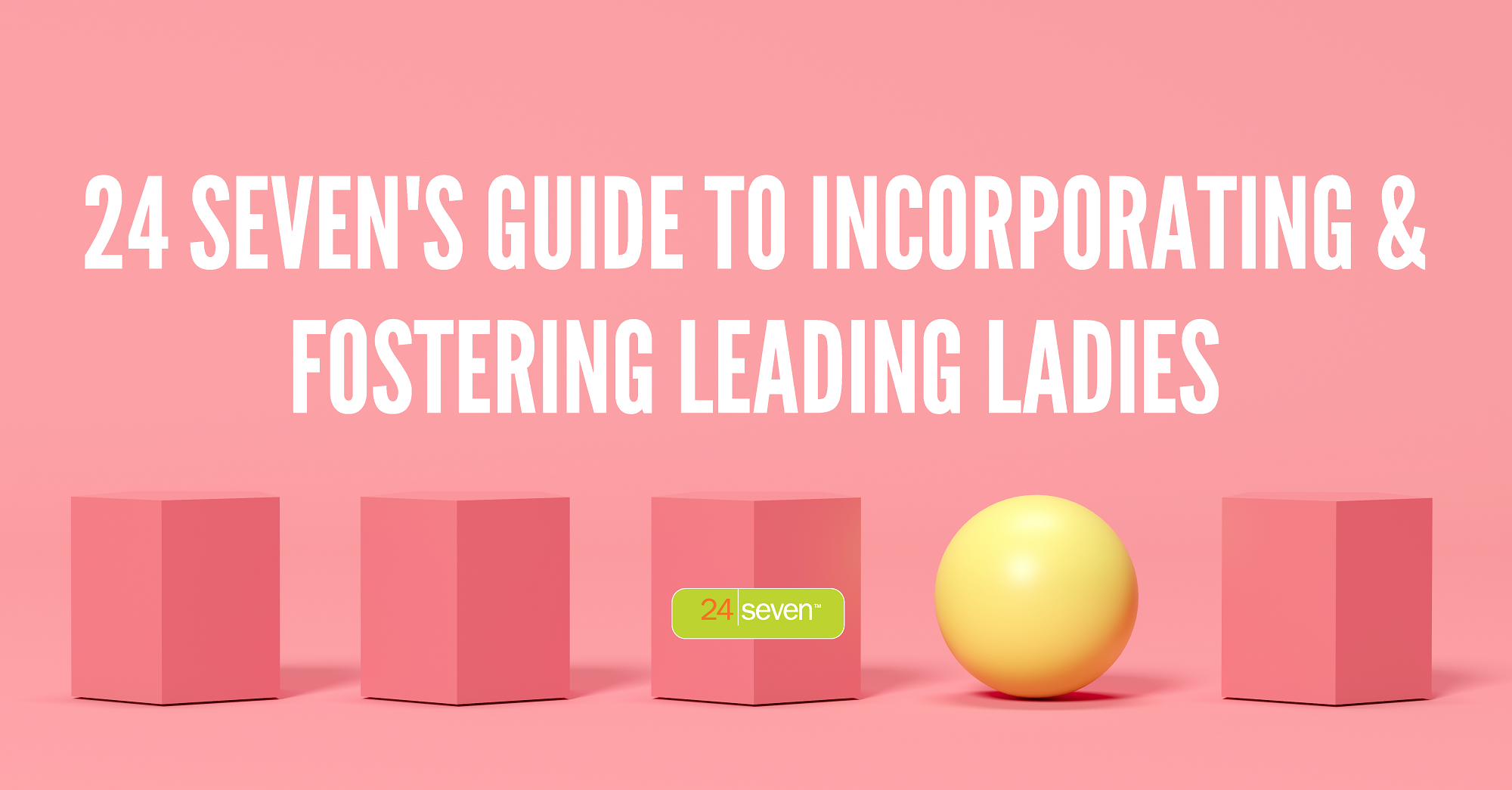 24 Sevens Guide to Incorporating and Fostering Leading Ladies